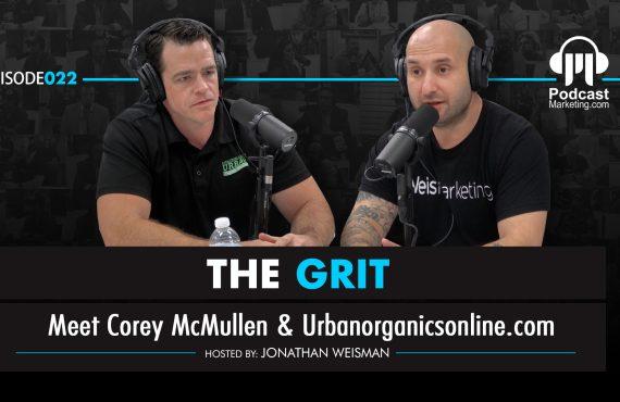 The Grit 022 | Meet Corey McMullen & Urbanorganicsonline.com